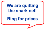We are quitting the shark net! Ring for prices